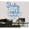 Baby it´s cold outside